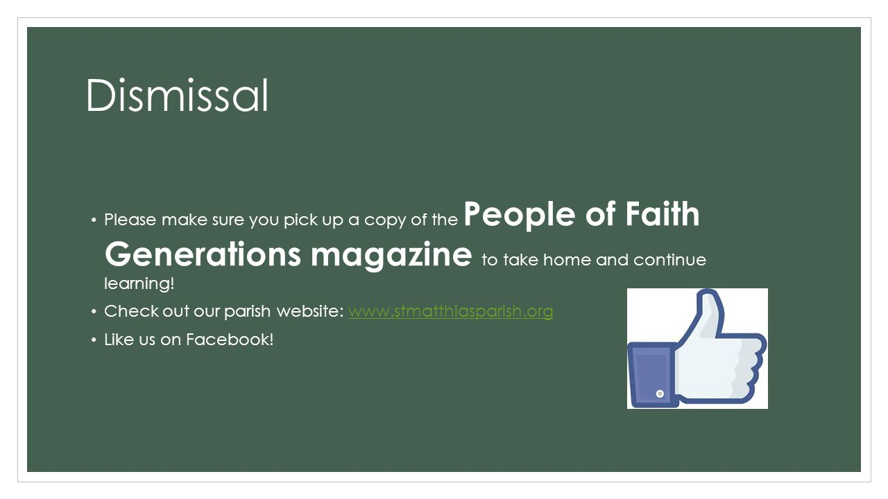 Dismissal Please make sure you pick up a copy of the People of Faith Generations magazine to take home and continue learning.