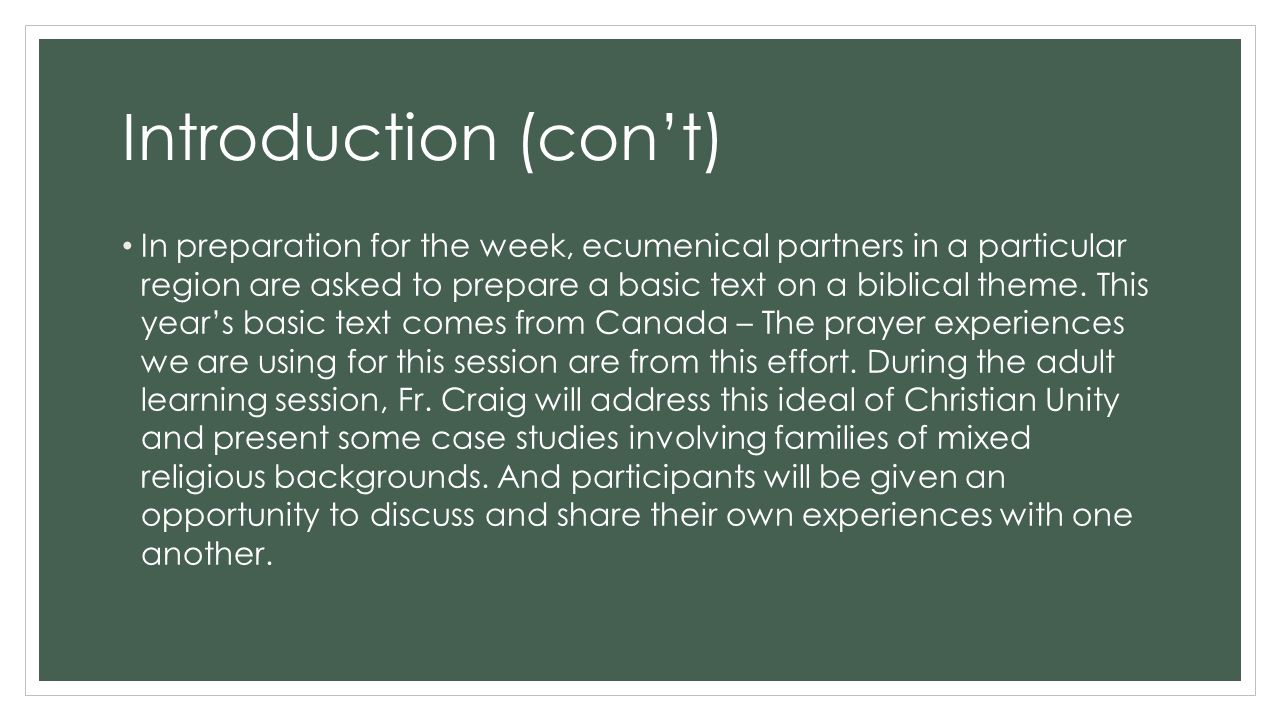 Introduction (con't) In preparation for the week, ecumenical partners in a particular region are asked to prepare a basic text on a biblical theme.