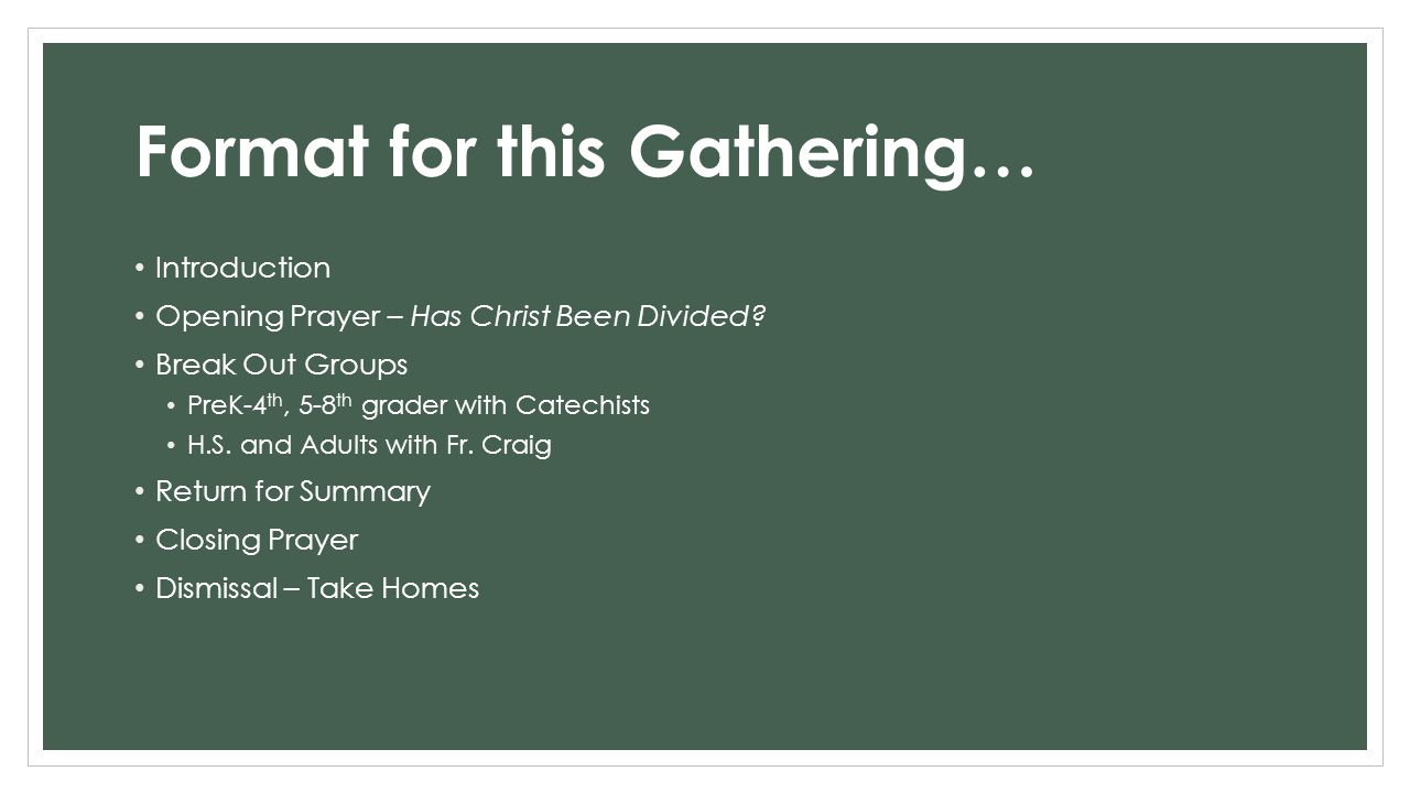 Format for this Gathering… Introduction Opening Prayer – Has Christ Been Divided.