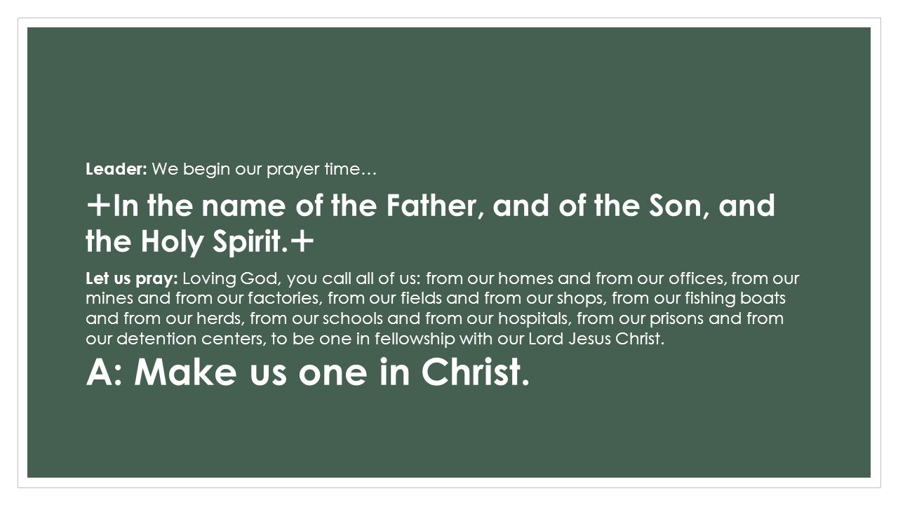 Leader: We begin our prayer time…  In the name of the Father, and of the Son, and the Holy Spirit.