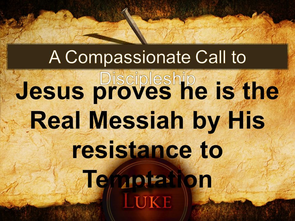 Jesus proves he is the Real Messiah by His resistance to Temptation