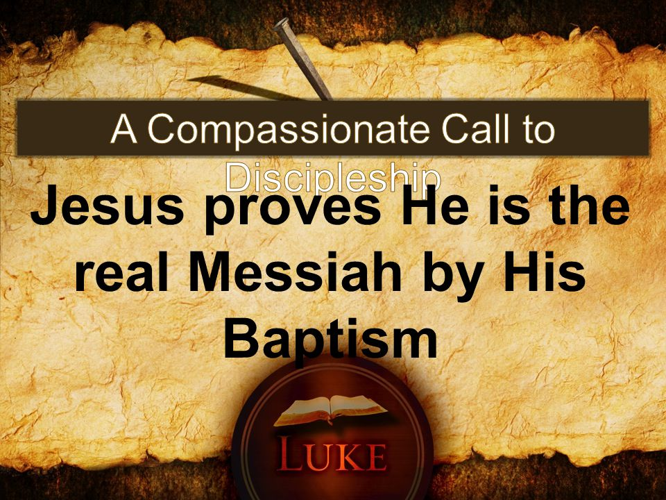 Jesus proves He is the real Messiah by His Baptism