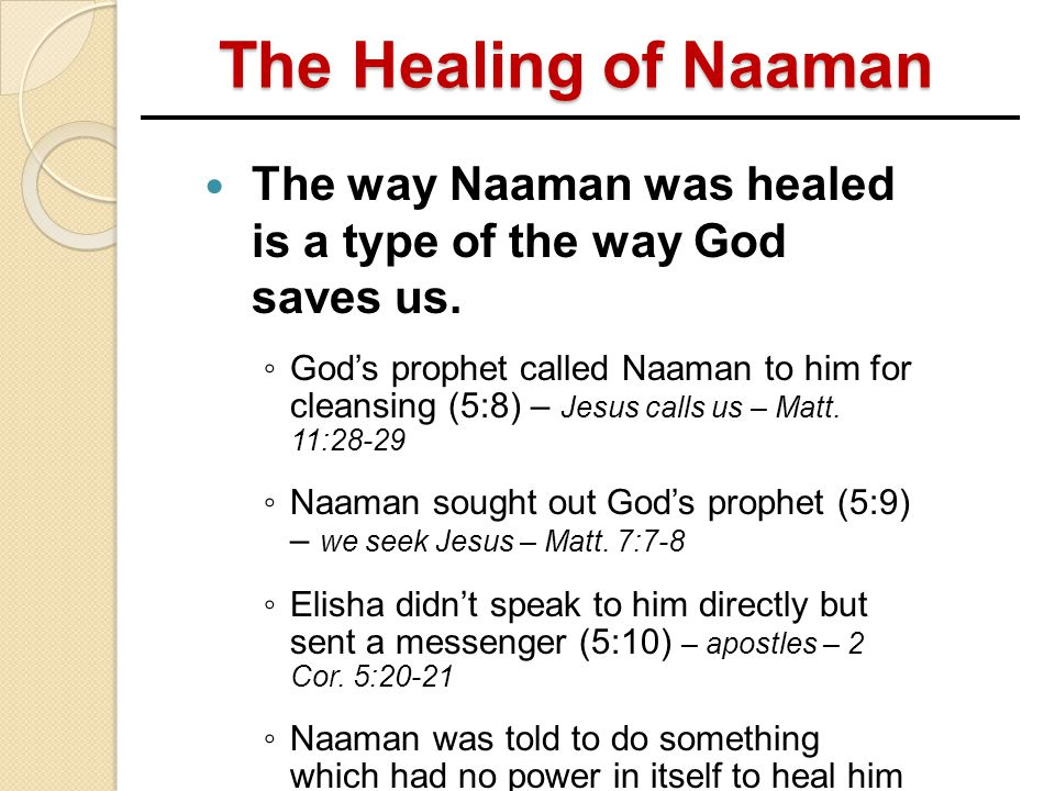 The Healing of Naaman The way Naaman was healed is a type of the way God saves us.