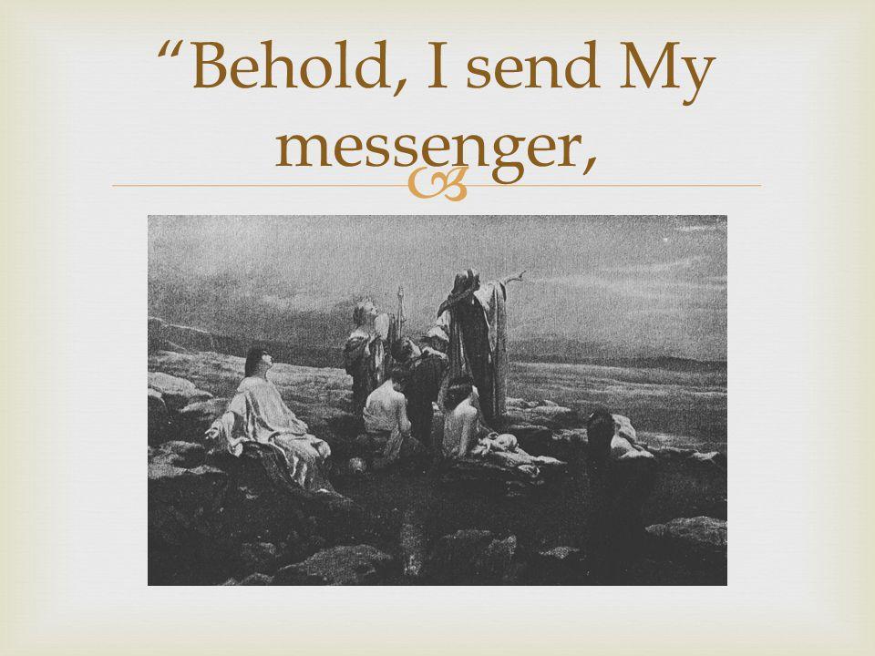  Behold, I send My messenger,