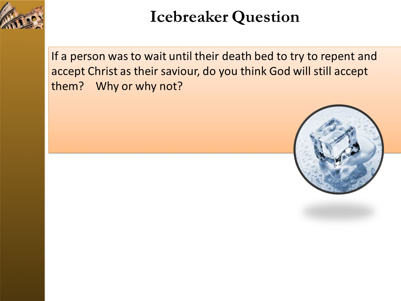 Icebreaker Question If a person was to wait until their death bed to try to repent and accept Christ as their saviour, do you think God will still accept them.