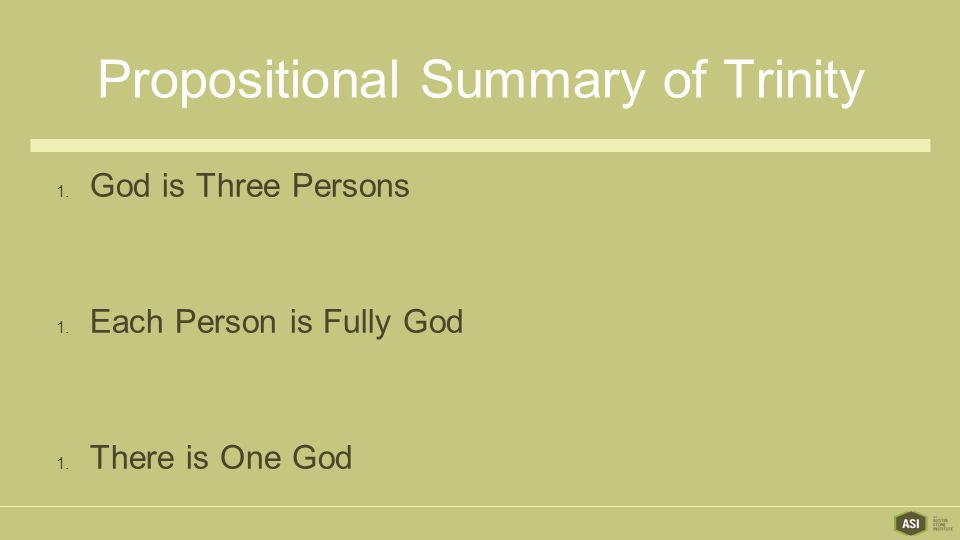 Propositional Summary of Trinity 1. God is Three Persons 1.