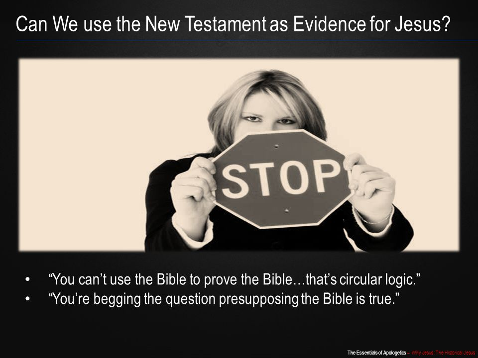 "The Essentials of Apologetics – Why Jesus: The Historical Jesus Can We use the New Testament as Evidence for Jesus? ""You can't use the Bible to prove"