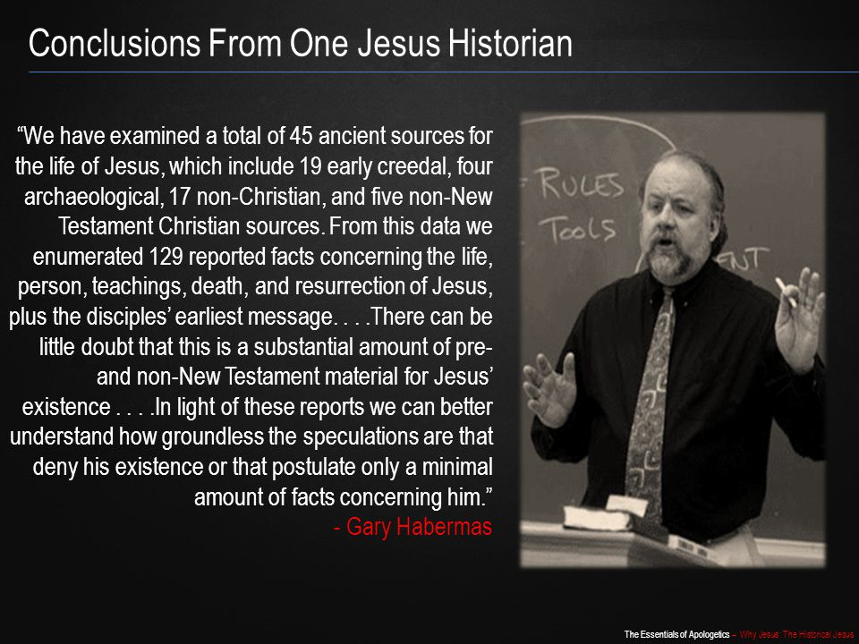 "The Essentials of Apologetics – Why Jesus: The Historical Jesus ""We have examined a total of 45 ancient sources for the life of Jesus, which include 1"