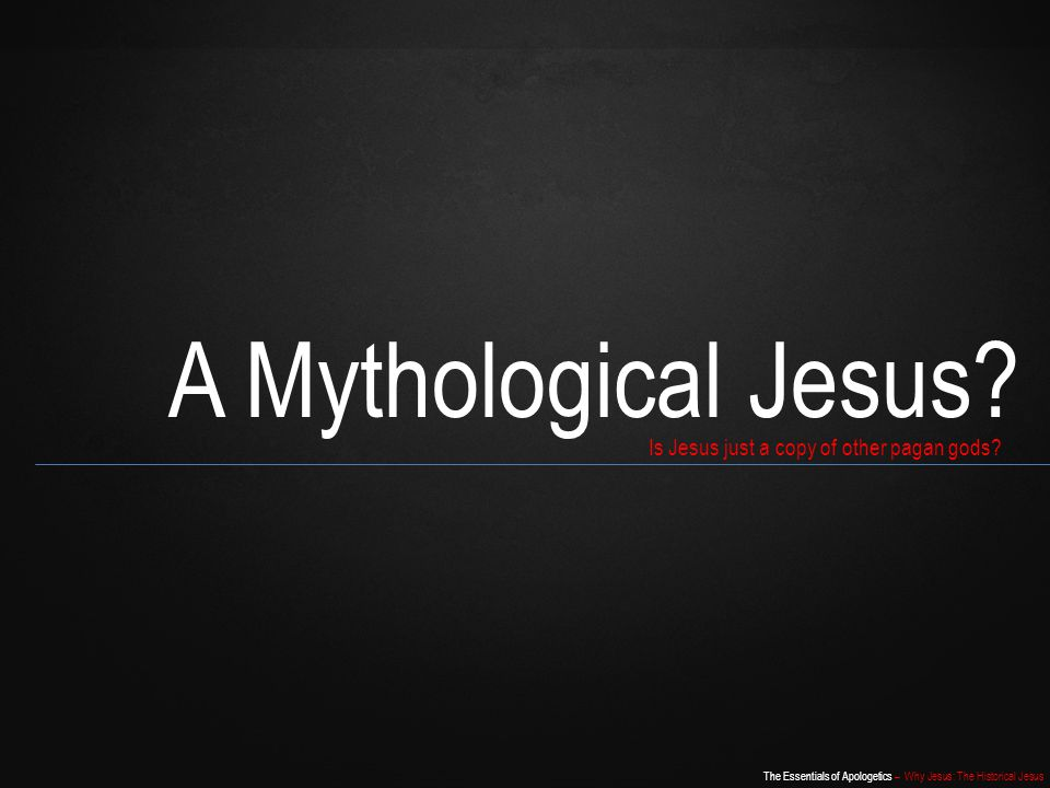 The Essentials of Apologetics – Why Jesus: The Historical Jesus Could it be that there are always those irked under the thrust and pressure of Jesus Christ's commanding Person or searched and raked by His words who seek comfort in some hope that the records were falsified.