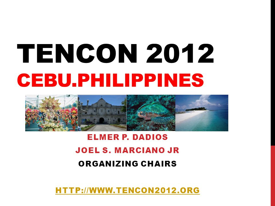 CONFERENCE INFORMATION Conference dates: 19-22 November 2012 Conference location: Cebu, Philippines Conference venue: Radisson Blu Hotel, Cebu City Theme: Sustainable Development Through Humanitarian Technology Organized by IEEE Philippines Section IEEE Region 10 Technical co-sponsorship IEEE Computers and Communications Society Philippines Joint Chapter IEEE Computational Intelligence Society Philippines Chapter