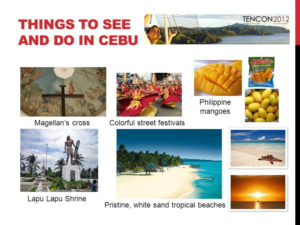 THINGS TO SEE AND DO IN CEBU Magellan's crossColorful street festivals Lapu Lapu Shrine Pristine, white sand tropical beaches Philippine mangoes
