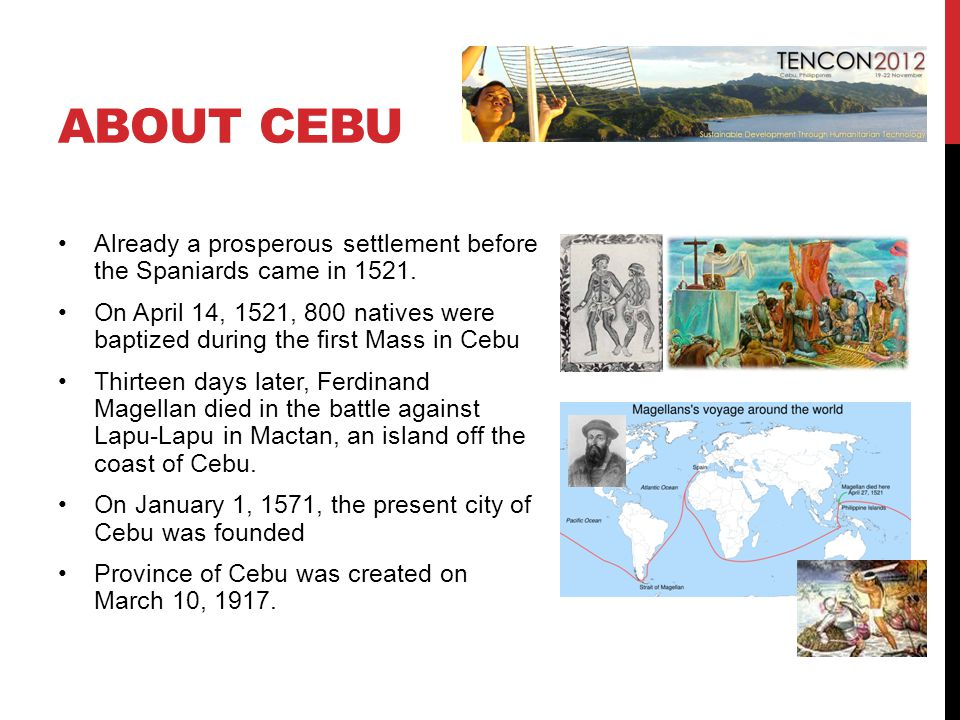 ABOUT CEBU Already a prosperous settlement before the Spaniards came in 1521.