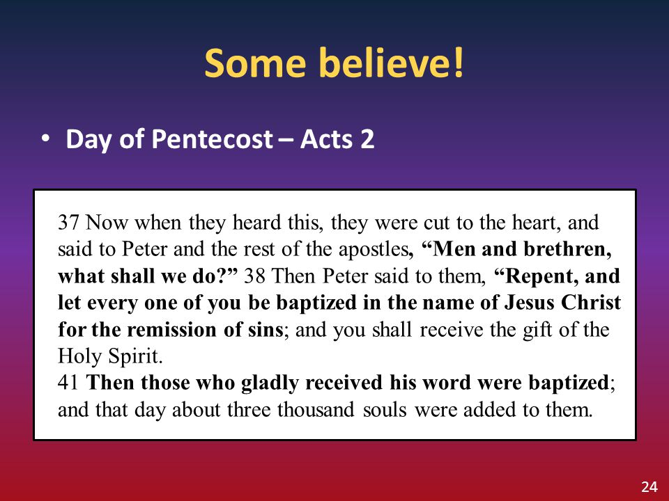 """Some believe! Day of Pentecost – Acts 2 37 Now when they heard this, they were cut to the heart, and said to Peter and the rest of the apostles, """"Men"""