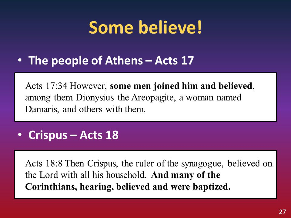 The people of Athens – Acts 17 Crispus – Acts 18 Acts 17:34 However, some men joined him and believed, among them Dionysius the Areopagite, a woman na