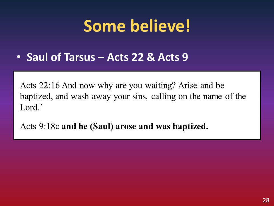 Saul of Tarsus – Acts 22 & Acts 9 Acts 22:16 And now why are you waiting? Arise and be baptized, and wash away your sins, calling on the name of the L