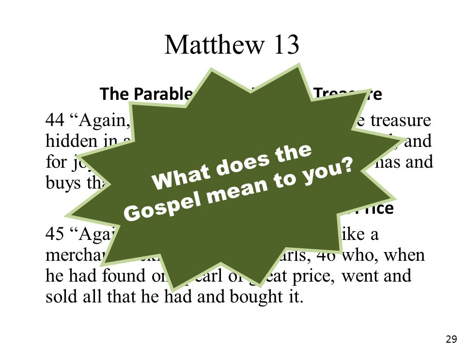 """Matthew 13 The Parable of the Hidden Treasure 44 """"Again, the kingdom of heaven is like treasure hidden in a field, which a man found and hid; and for"""
