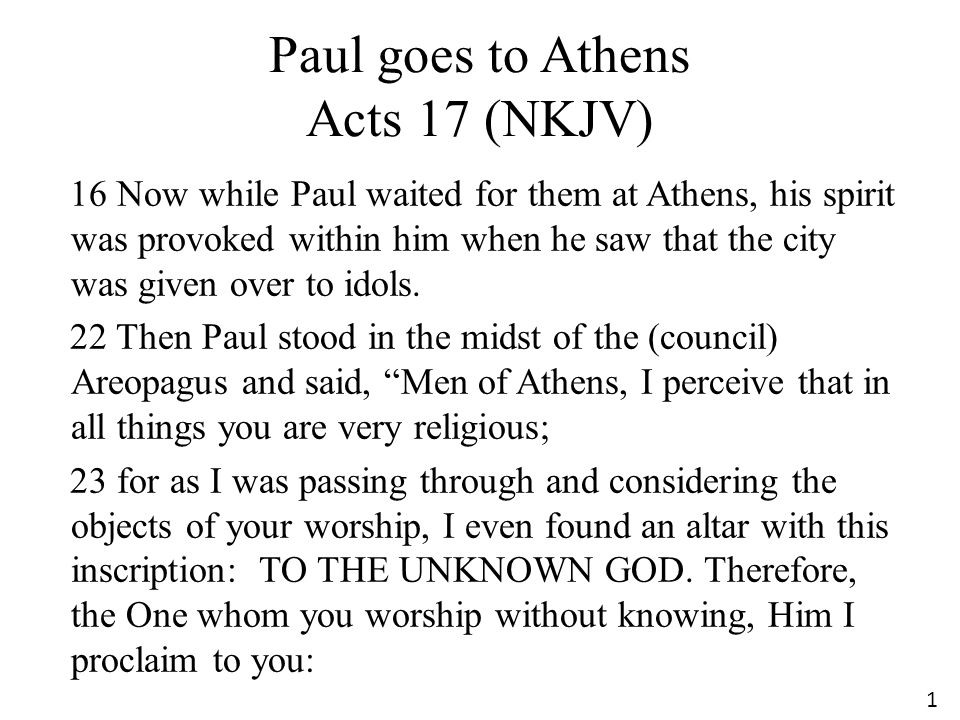 Paul goes to Athens Acts 17 (NKJV) 16 Now while Paul waited for them at Athens, his spirit was provoked within him when he saw that the city was given