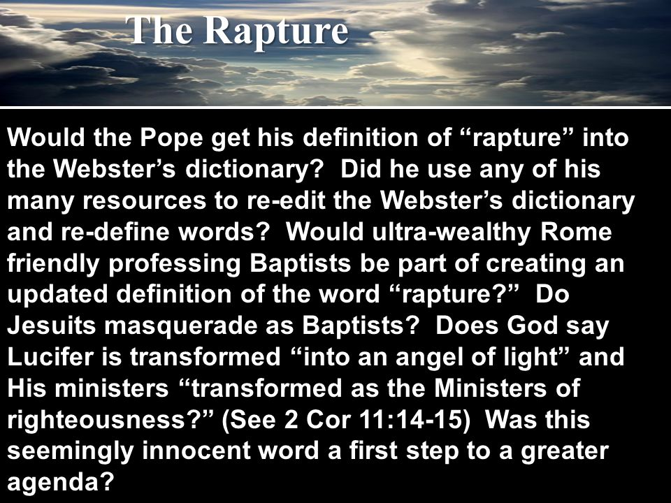 """Would the Pope get his definition of """"rapture"""" into the Webster's dictionary? Did he use any of his many resources to re-edit the Webster's dictionary"""