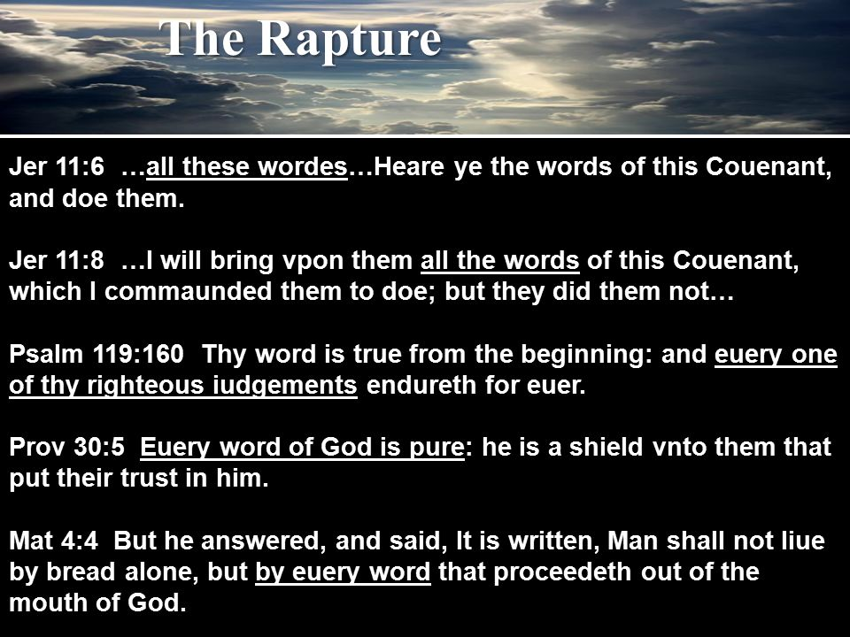 The Rapture Jer 11:6 …all these wordes…Heare ye the words of this Couenant, and doe them. Jer 11:8 …I will bring vpon them all the words of this Couen