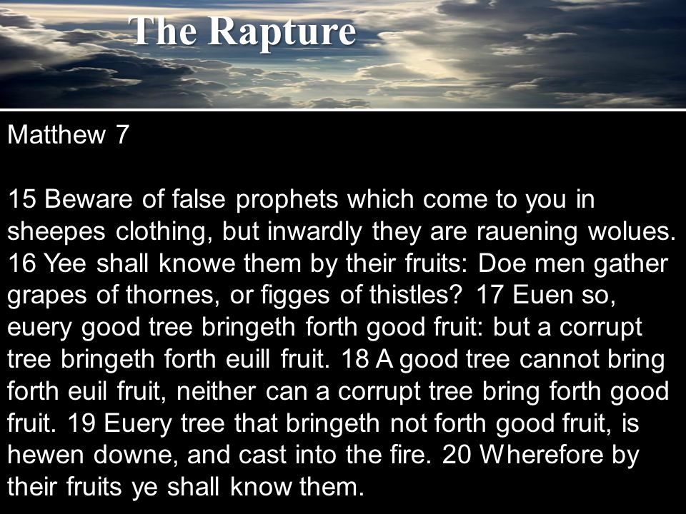 The Rapture Matthew 7 15 Beware of false prophets which come to you in sheepes clothing, but inwardly they are rauening wolues.
