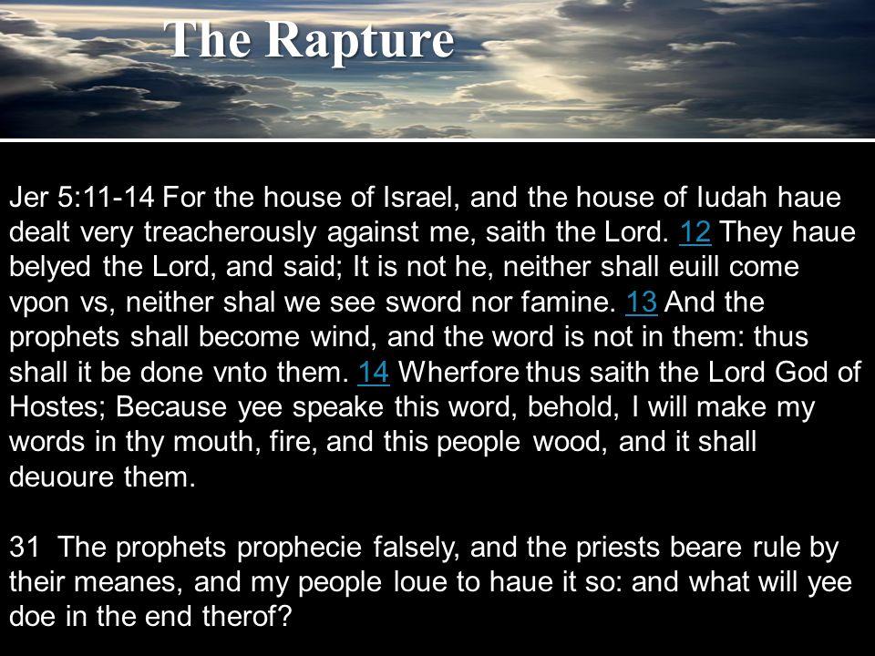 Jer 5:11-14 For the house of Israel, and the house of Iudah haue dealt very treacherously against me, saith the Lord.