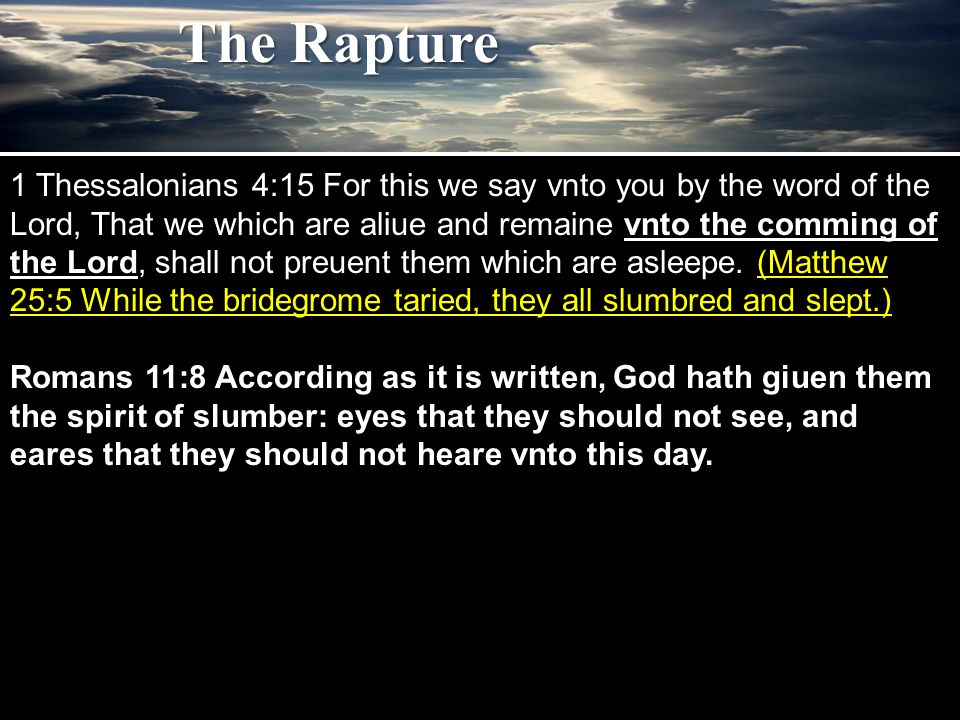1 Thessalonians 4:15 For this we say vnto you by the word of the Lord, That we which are aliue and remaine vnto the comming of the Lord, shall not preuent them which are asleepe.