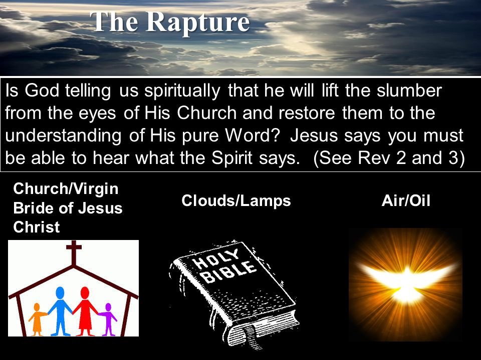 The Rapture Church/Virgin Bride of Jesus Christ Clouds/LampsAir/Oil Is God telling us spiritually that he will lift the slumber from the eyes of His Church and restore them to the understanding of His pure Word.