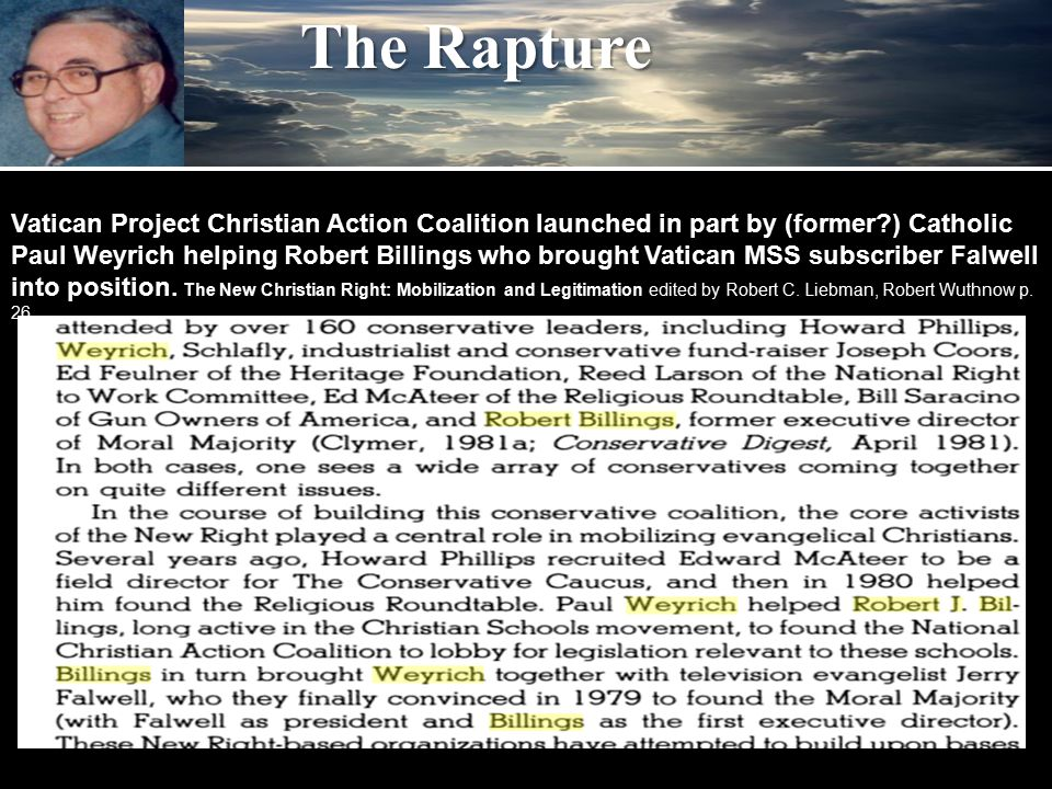 The Rapture Vatican Project Christian Action Coalition launched in part by (former ) Catholic Paul Weyrich helping Robert Billings who brought Vatican MSS subscriber Falwell into position.
