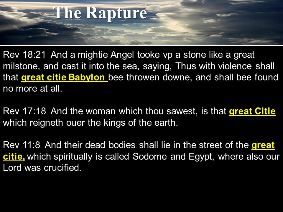 Rev 18:21 And a mightie Angel tooke vp a stone like a great milstone, and cast it into the sea, saying, Thus with violence shall that great citie Babylon bee throwen downe, and shall bee found no more at all.