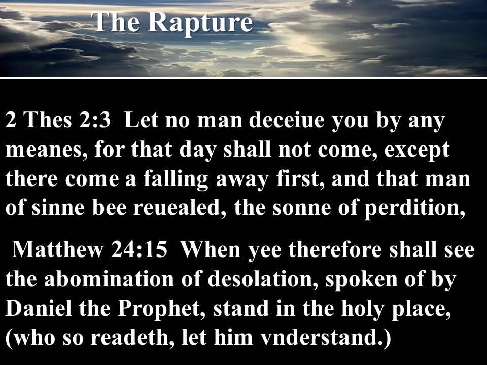 2 Thes 2:3 Let no man deceiue you by any meanes, for that day shall not come, except there come a falling away first, and that man of sinne bee reueal