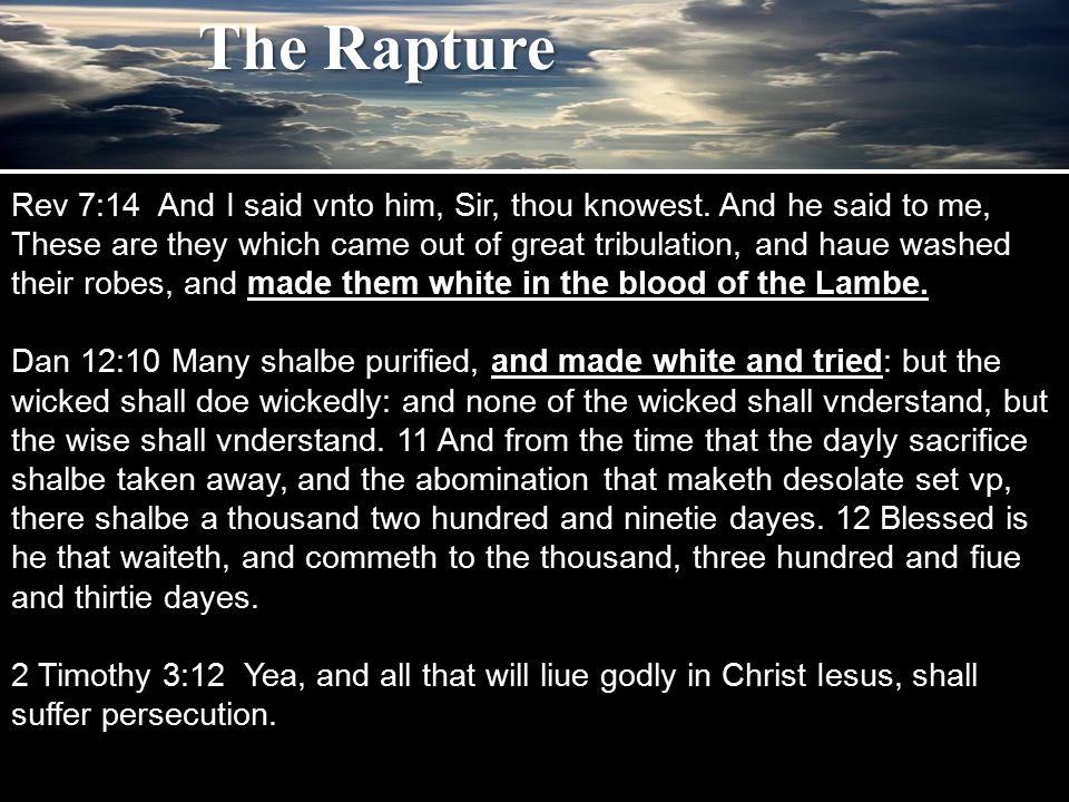 Rev 7:14 And I said vnto him, Sir, thou knowest.