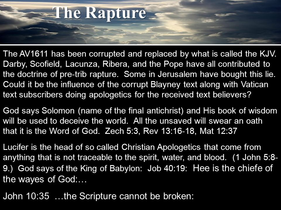 The AV1611 has been corrupted and replaced by what is called the KJV. Darby, Scofield, Lacunza, Ribera, and the Pope have all contributed to the doctr