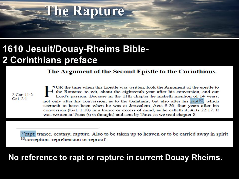 The Rapture Mat 24:24 For there shall arise false Christs, and false prophets, and shal shew great signes and wonders: insomuch that (if it were possible,) they shall deceiue the very elect.