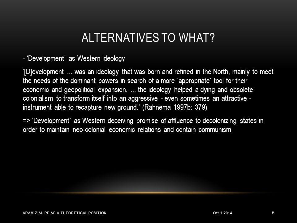 ALTERNATIVES TO WHAT. - 'Development' as Western ideology '[D]evelopment...