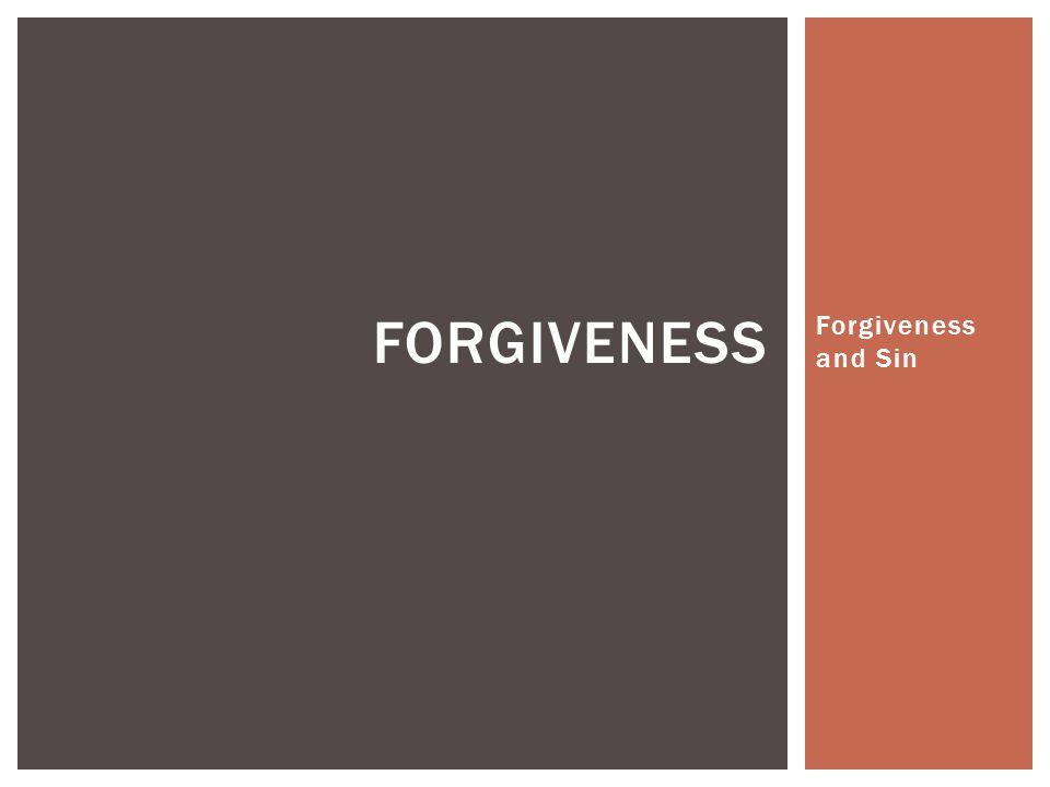 Forgiveness and Sin FORGIVENESS