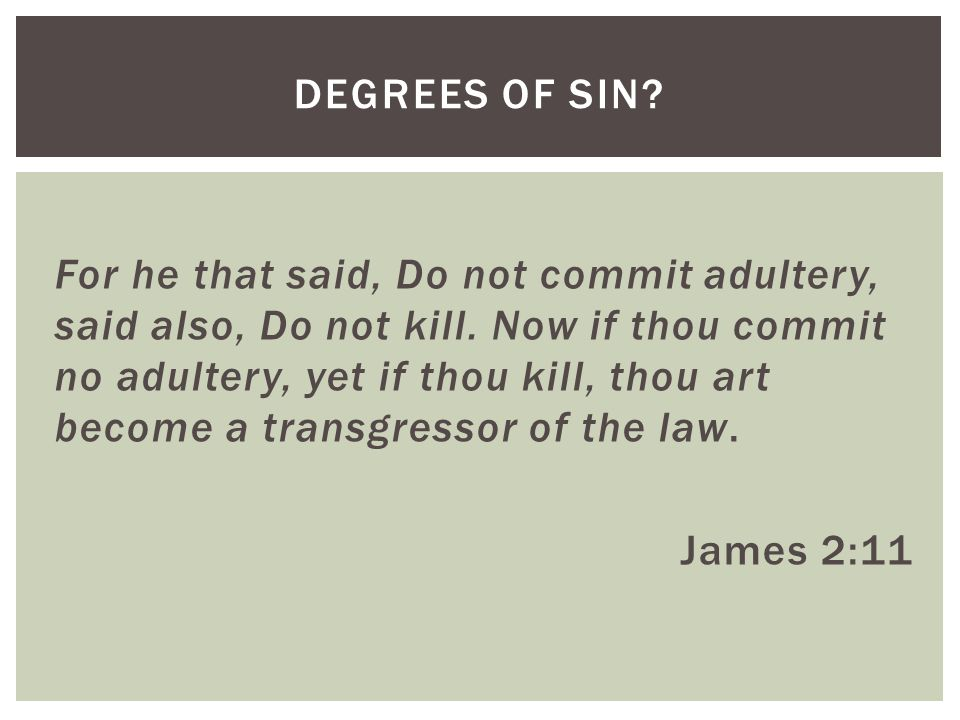 For he that said, Do not commit adultery, said also, Do not kill.
