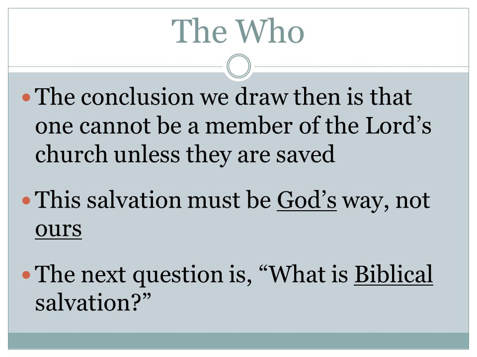 The Who The conclusion we draw then is that one cannot be a member of the Lord's church unless they are saved This salvation must be God's way, not ou