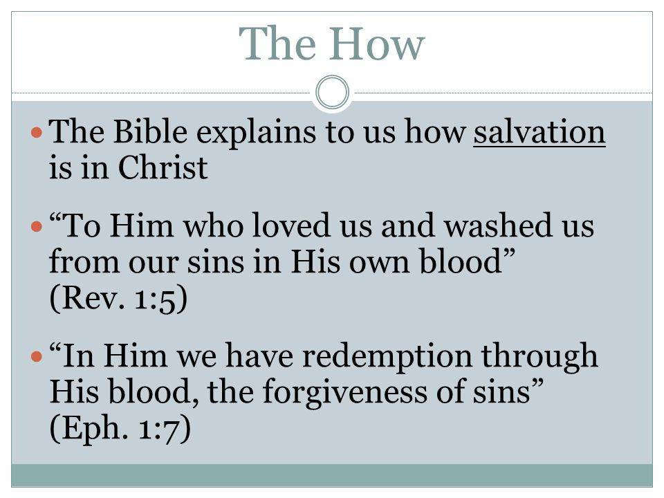 """The How The Bible explains to us how salvation is in Christ """"To Him who loved us and washed us from our sins in His own blood"""" (Rev. 1:5) """"In Him we h"""