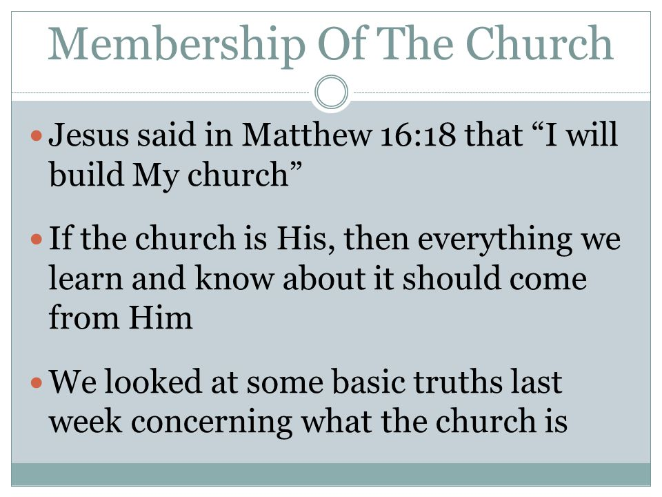 """Membership Of The Church Jesus said in Matthew 16:18 that """"I will build My church"""" If the church is His, then everything we learn and know about it sh"""