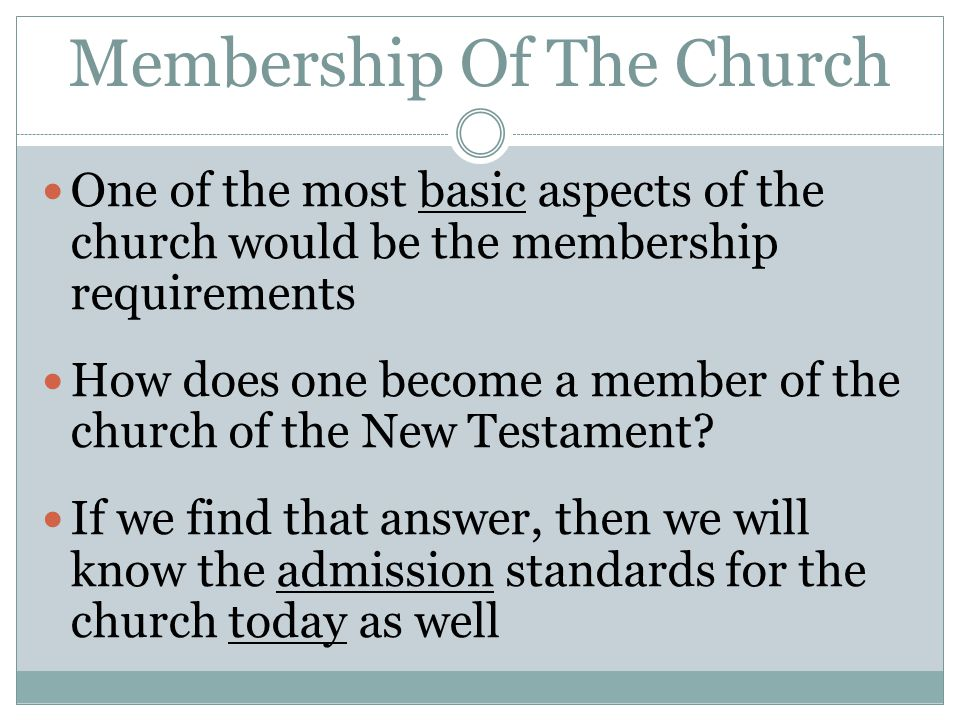 Membership Of The Church One of the most basic aspects of the church would be the membership requirements How does one become a member of the church o
