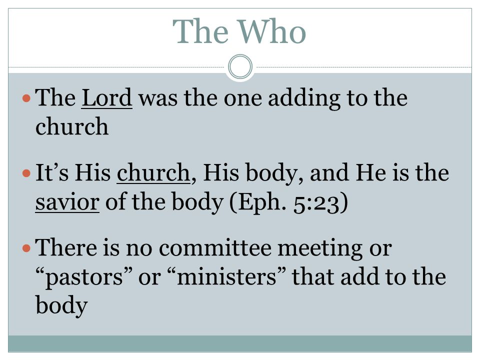 The Who The other who here is Who is being added to the church? The Bible says that it is those who were being saved So the saved are the only ones being added to the church, being done by the Lord Himself