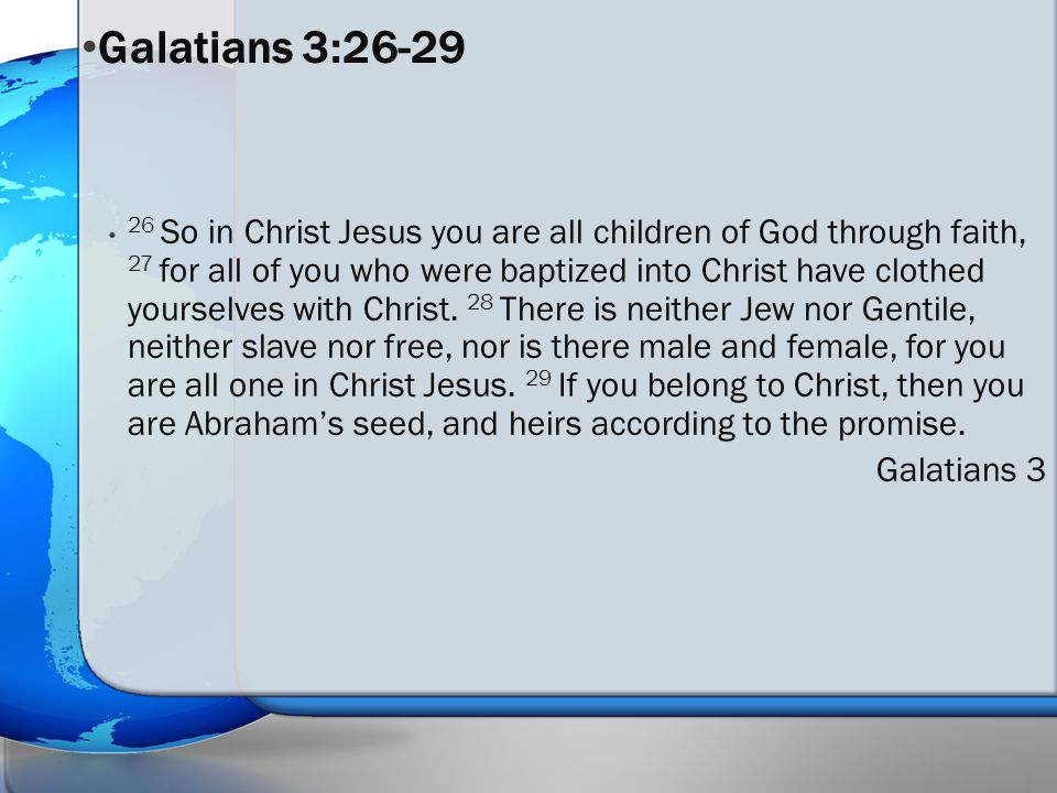 26 So in Christ Jesus you are all children of God through faith, 27 for all of you who were baptized into Christ have clothed yourselves with Christ.