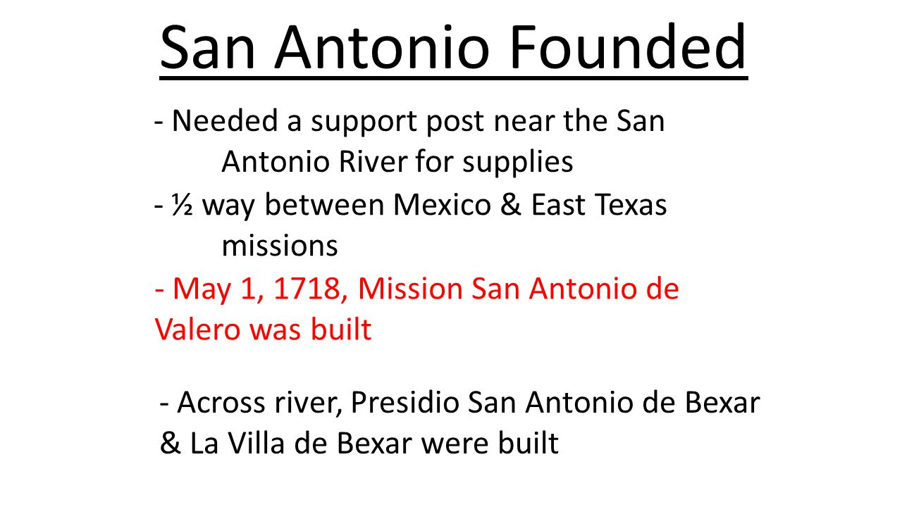 East Texas Missions - 1716 - 1 st – Fr. Francisco Hidalgo reopened San Francisco de los Tejas - Opened 6 more missions to reclaim East Texas - A stead