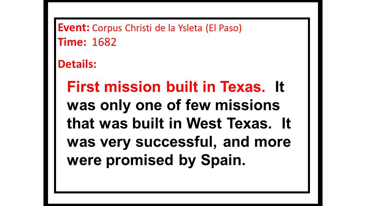 Event: Corpus Christi de la Ysleta (El Paso) Time: 1682 Details: First mission built in Texas.