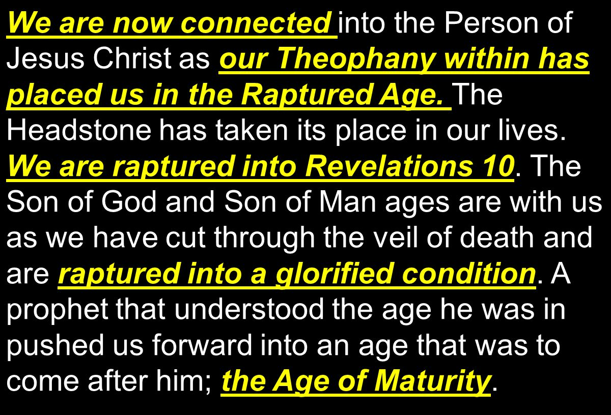 We are now connected our Theophany within has placed us in the Raptured Age.