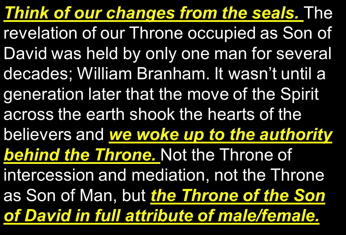 Think of our changes from the seals. we woke up to the authority behind the Throne.