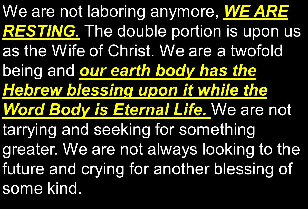 WE ARE RESTING. our earth body has the Hebrew blessing upon it while the Word Body is Eternal Life.