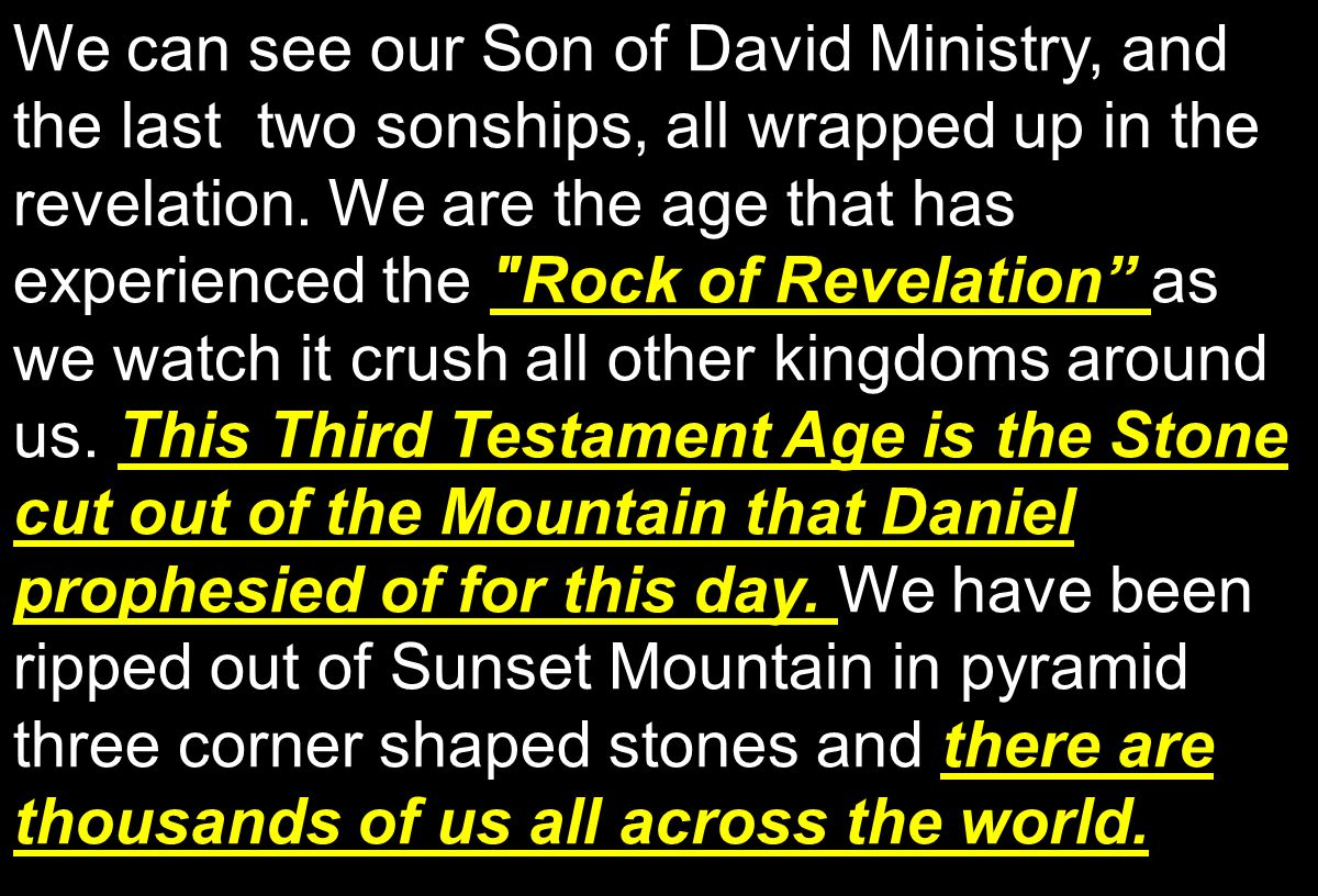 Rock of Revelation This Third Testament Age is the Stone cut out of the Mountain that Daniel prophesied of for this day.