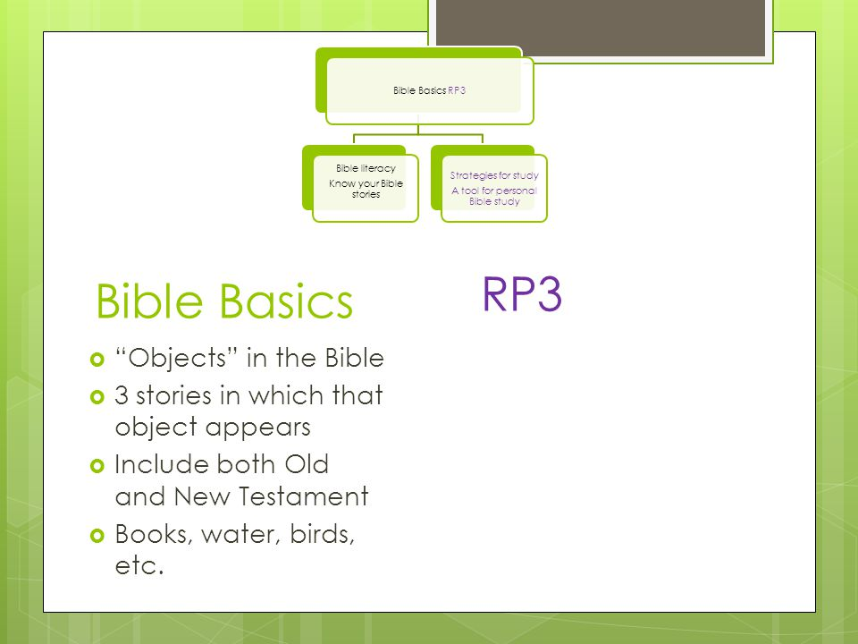 RP3  Objects in the Bible  3 stories in which that object appears  Include both Old and New Testament  Books, water, birds, etc.