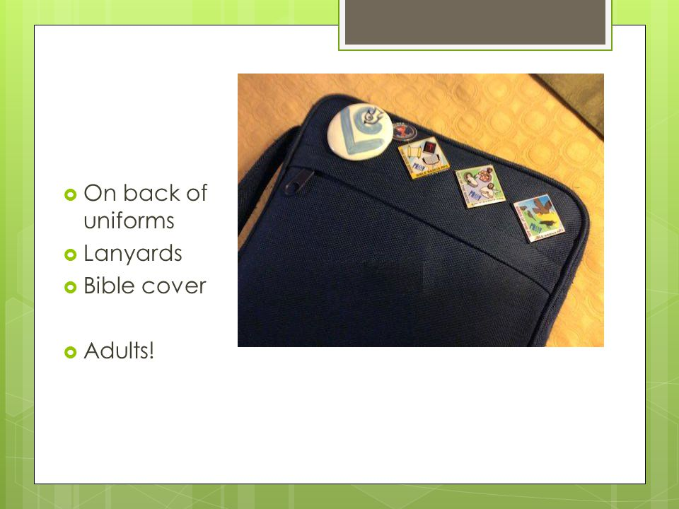  On back of uniforms  Lanyards  Bible cover  Adults!